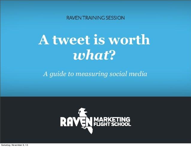 Measuring Social Media: A Tweet Is Worth WHAT?
