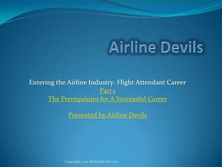 Airline Devils<br />Entering the Airline Industry: Flight Attendant Career<br />Part 1<br />The Prerequisites for A Succes...