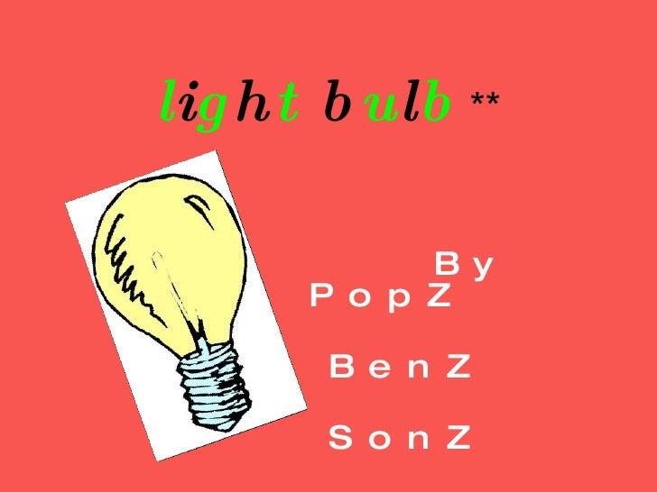 l i g h t  b u l b  ** By  PopZ BenZ SonZ