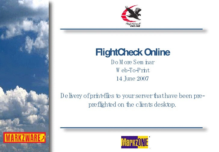 FlightCheck Online Do More Seminar Web-To-Print 14 June 2007 Delivery of print-files to your server that have been pre-pre...