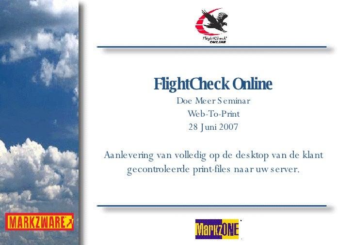 FlightCheck Online Doe Meer Seminar Web-To-Print 28 Juni 2007 Aanlevering van volledig op de desktop van de klant gecontro...