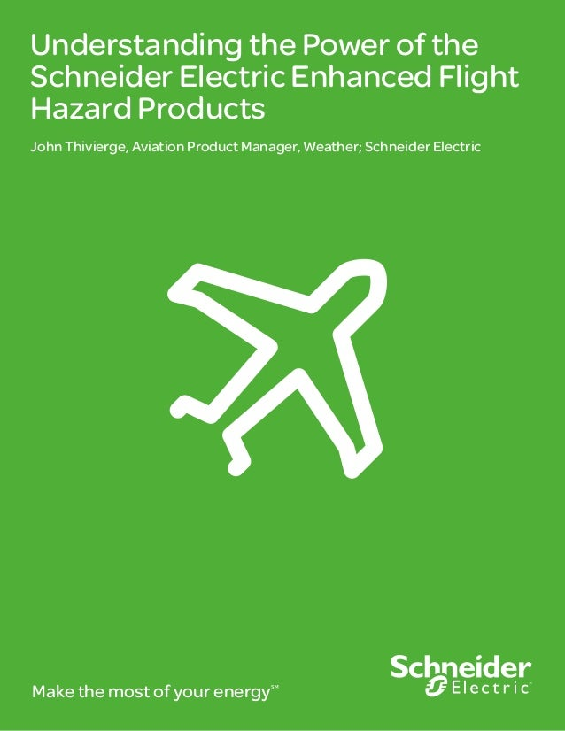 Understanding the Power of the Schneider Electric Enhanced Flight Hazard Products John Thivierge, Aviation Product Manager...