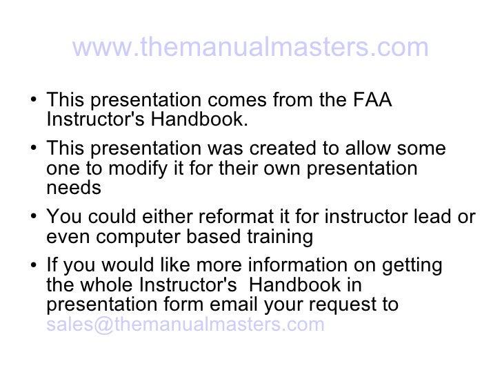 www.themanualmasters.com <ul><li>This presentation comes from the FAA Instructor's Handbook.  </li></ul><ul><li>This prese...