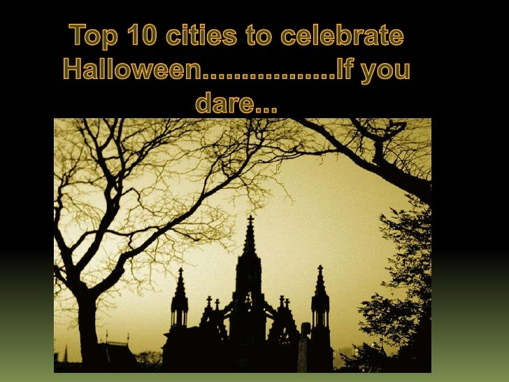 Top 10 cities to celebrate Halloween.................If you dare...<br />