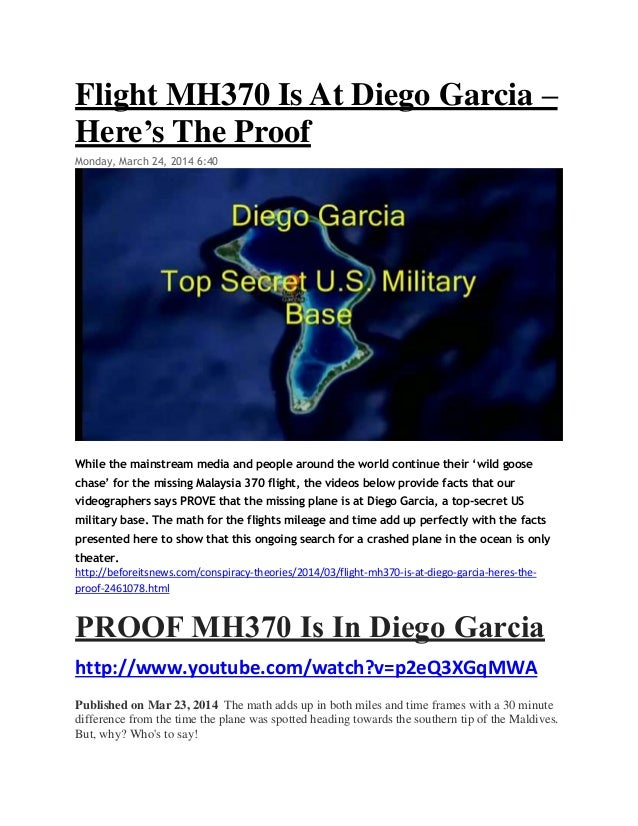 Flight MH370 Is At Diego Garcia – Here's The Proof Monday, March 24, 2014 6:40 While the mainstream media and people aroun...