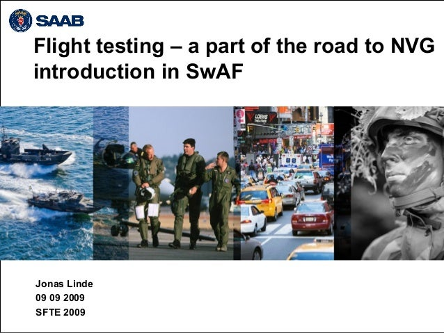 Flight testing – a part of the road to NVG introduction in SwAF Jonas Linde 09 09 2009 SFTE 2009