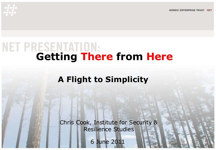 Getting  There  from  Here A Flight to Simplicity  Chris Cook, Institute for Security & Resilience Studies 6 June 2011