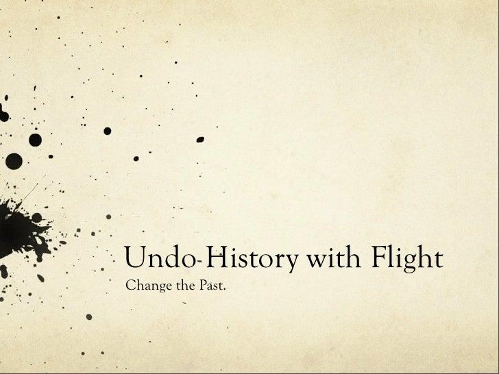 Undo History with Flight Change the Past.