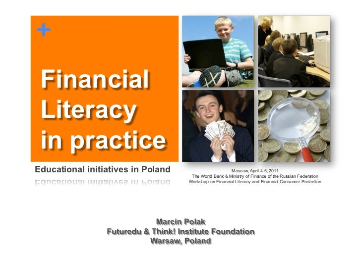 + Financial Literacy in practiceEducational initiatives in Poland                      Moscow, April 4-5, 2011            ...