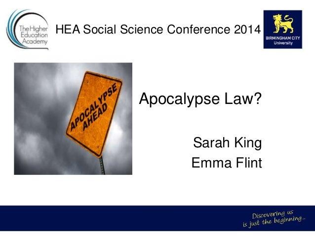 HEA Social Science Conference 2014 Apocalypse Law? Sarah King Emma Flint