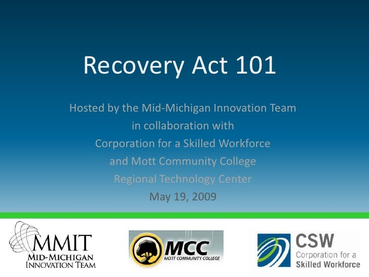 Recovery Act 101 Hosted by the Mid-Michigan Innovation Team             in collaboration with     Corporation for a Skille...