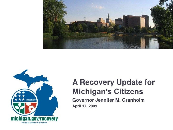 A Recovery Update for Michigan's Citizens Governor Jennifer M. Granholm April 17, 2009
