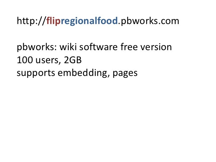 http://flipregionalfood.pbworks.compbworks: wikisoftwarefreeversion100 users, 2GBsupportsembedding, pages<br />