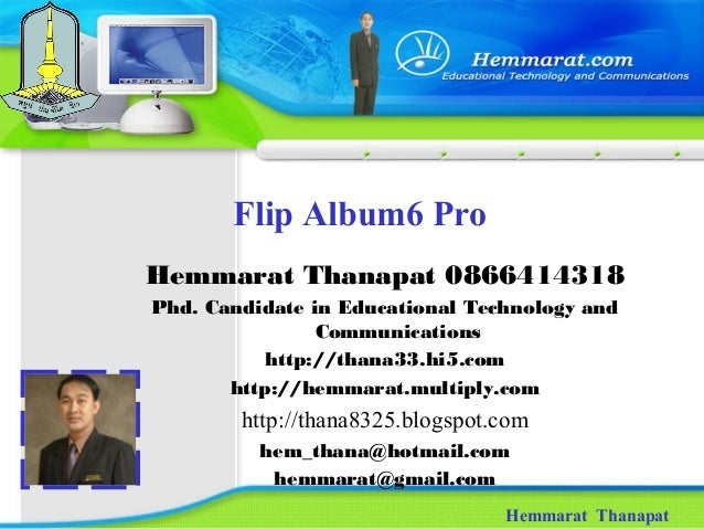 Flip Album6 Pro Hemmarat Thanapat Hemmarat Thanapat 0866414318 Phd. Candidate in Educational Technology and Communications...