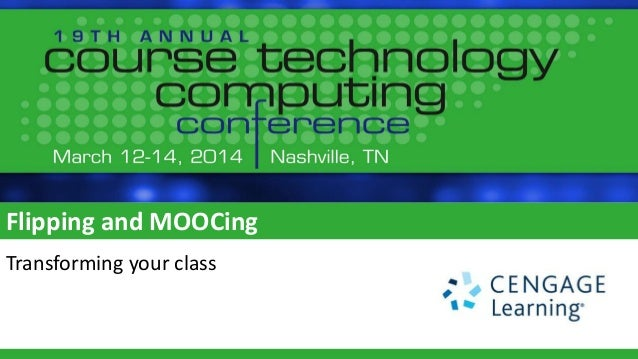 Flipping and MOOCing Transforming your class