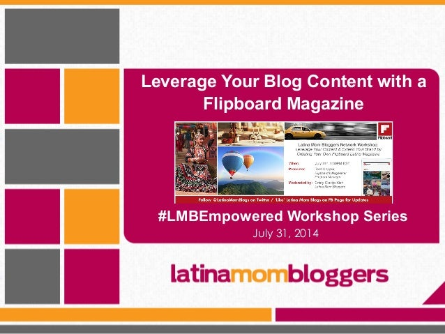 Leverage Your Blog Content with a Flipboard Magazine July 31, 2014 #LMBEmpowered Workshop Series