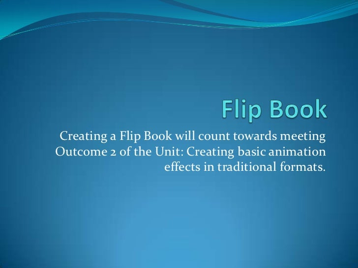 Creating a Flip Book will count towards meetingOutcome 2 of the Unit: Creating basic animation                   effects i...
