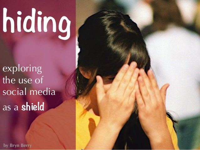hidingexploringthe use ofsocial mediaas a shieldby Bryn Berry