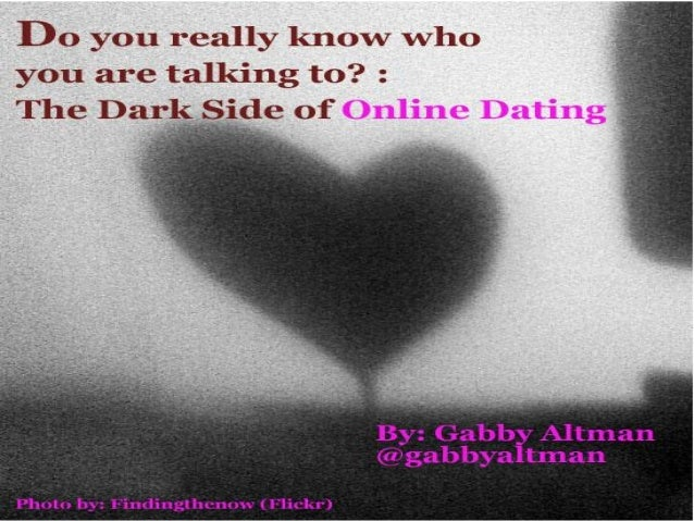 Do You Really Know Who You Are Talking To? : The Dark Side Of Online Dating