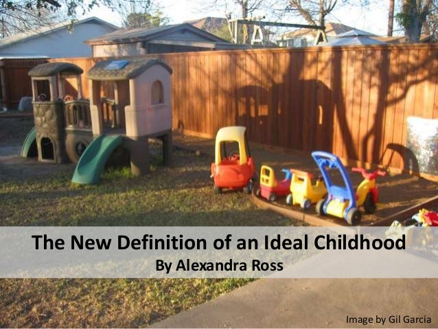 The New Definition of an Ideal ChildhoodBy Alexandra RossImage by Gil Garcia