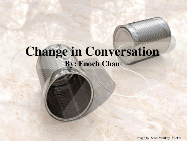 Change in ConversationBy: Enoch ChanImage by StockMonkey (Flickr)