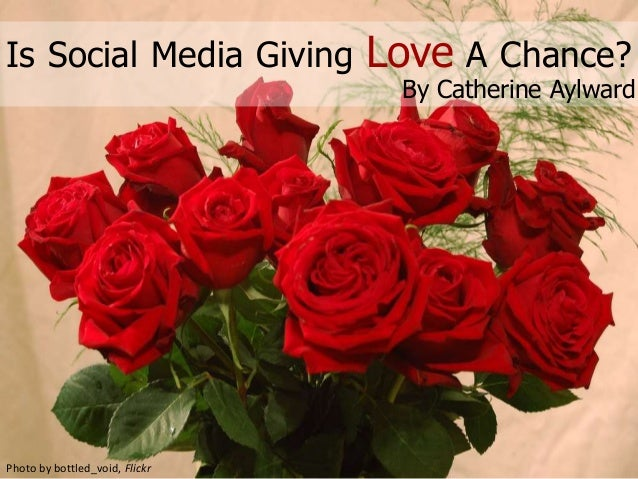 Is Social Media Giving Love A Chance?Photo by bottled_void, FlickrBy Catherine Aylward