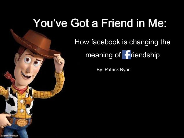 You've Got a Friend in Me:How facebook is changing themeaning of riendshipBy: Patrick Ryan