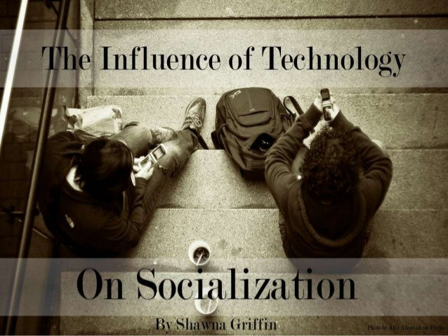 The Influence of Technology on Socialization