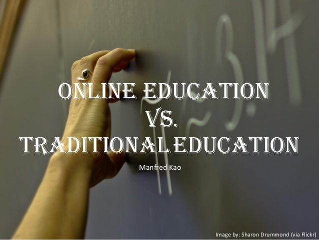 Online Education vs. TraditionalEducation Manfred Kao Image by: Sharon Drummond (via Flickr)