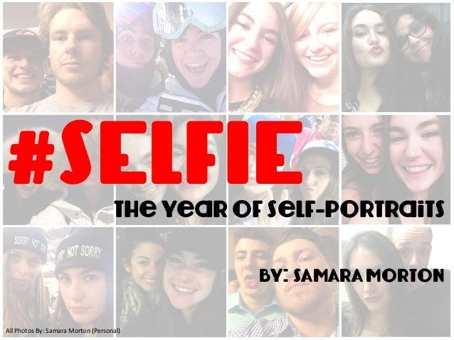 #SELFIEThe year of Self-portraits By: SAMARA MortoN All  Photos  By:  Samara  Morton  (Personal)
