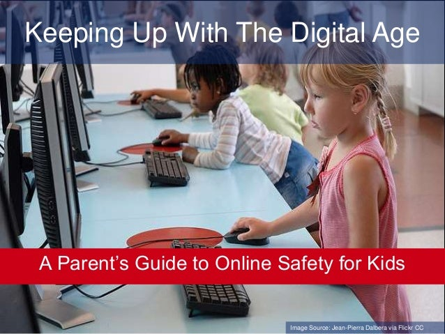 Keeping Up With The Digital Age A Parent's Guide to Online Safety for Kids Image Source: Jean-Pierra Dalbera via Flickr CC