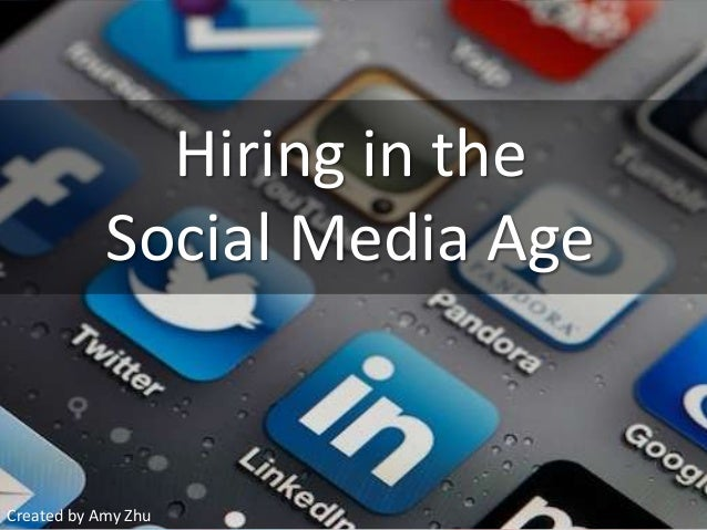 Hiring in theSocial Media AgeCreated by Amy Zhu