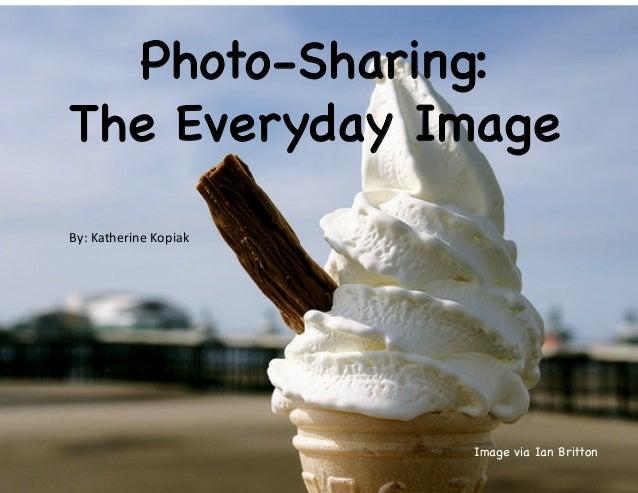 Photo-Sharing:The Everyday ImageImage via Ian BrittonBy: Katherine Kopiak