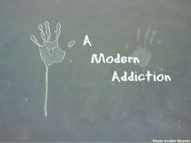 A Modern Addiction