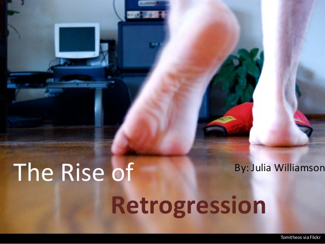 By:	   Julia	   Williamson The	   Rise	   of	    	    	    	    	    	    	   Retrogression	    Tomitheos	   via	   Flickr...