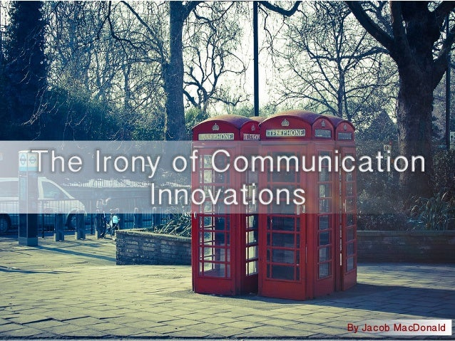 The Irony of Communication Innovations