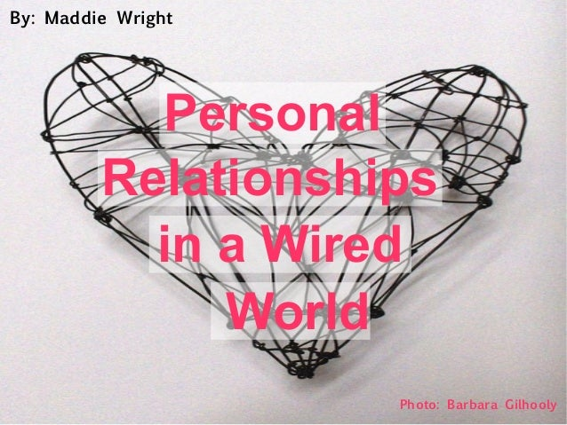 PersonalRelationshipsin a WiredWorldPhoto: Barbara GilhoolyBy: Maddie Wright