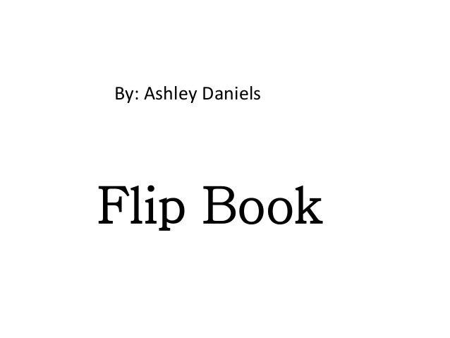 Flip Book By: Ashley Daniels