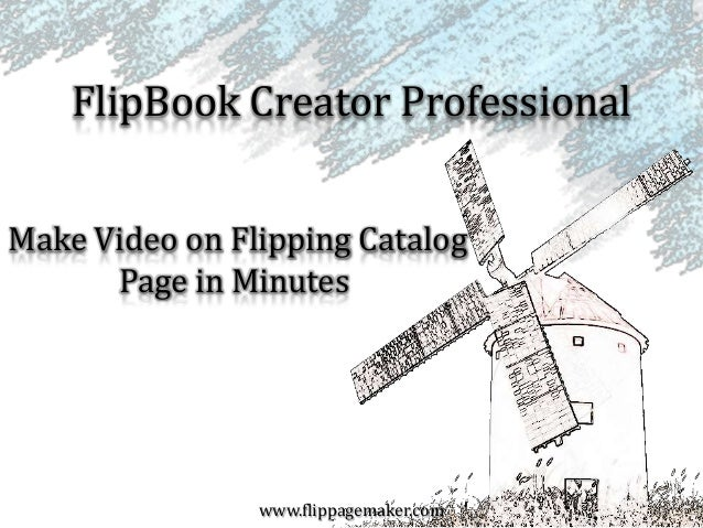 FlipBook Creator Professional Make Video on Flipping Catalog Page in Minutes  www.flippagemaker.com