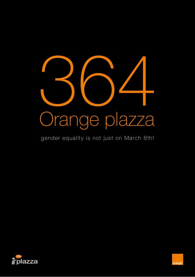 Orange plazza 364gender equality is not just on March 8th!