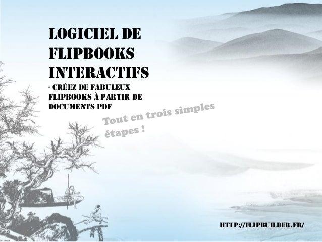 Logiciel de FlipbooksInteractifs -Créez de Fabuleux Flipbooksà partir de Documents PDF  http://flipbuilder.fr/