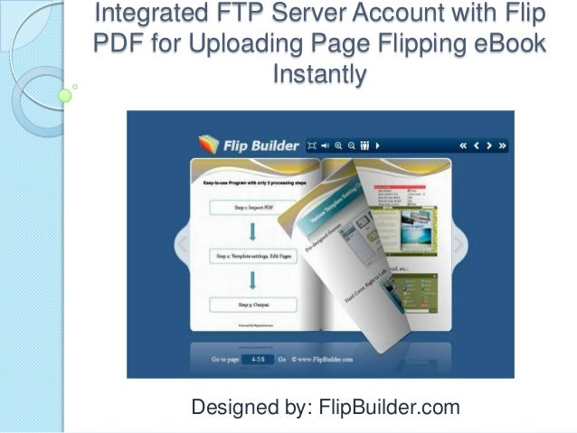 Integrated FTP Server Account with Flip PDF for Uploading Page Flipping eBook Instantly Designed by: FlipBuilder.com