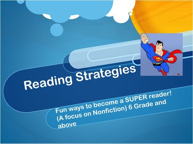 How to Become a Super Reader Go through the flipchart and review the Before, During, and After strategies Implement some o...