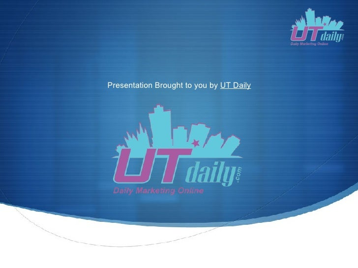 Presentation Brought to you by UT Daily