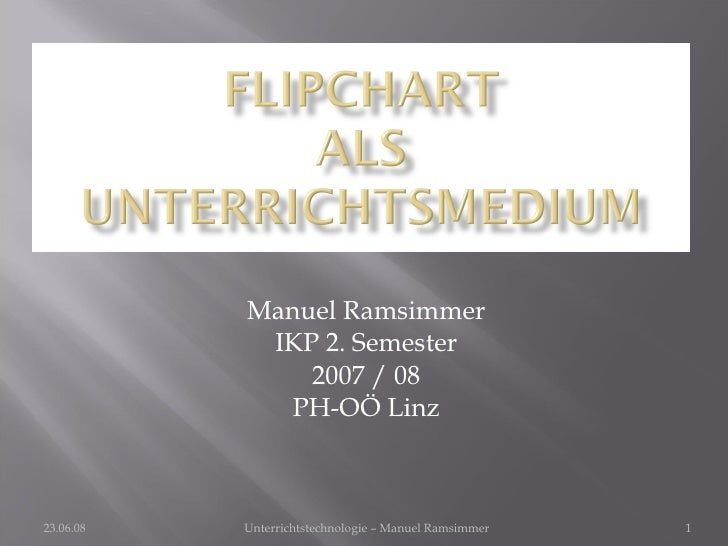 Manuel Ramsimmer IKP 2. Semester 2007 / 08 PH-OÖ Linz 03.06.09 Unterrichtstechnologie – Manuel Ramsimmer