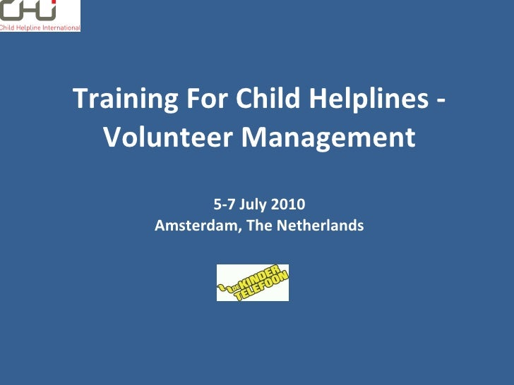 Training For Child Helplines - Volunteer Management 5-7 July 2010 Amsterdam, The Netherlands
