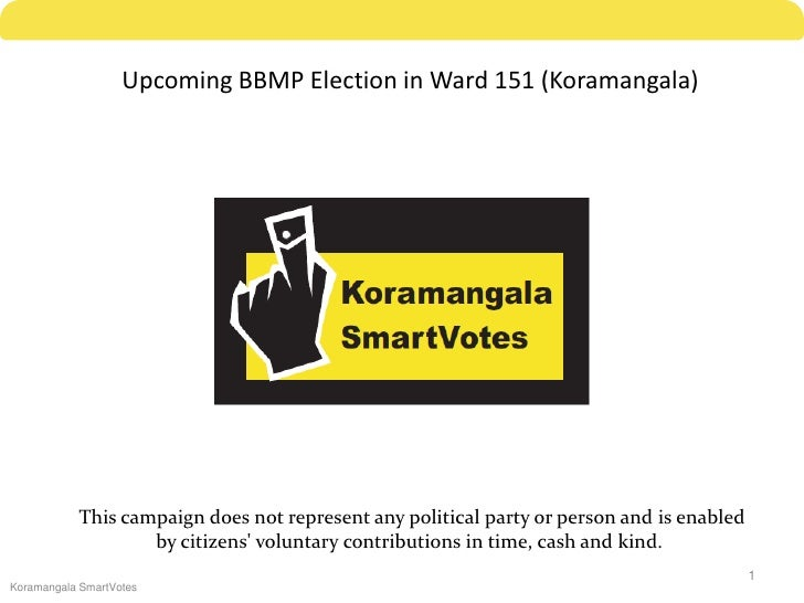 Upcoming BBMP Election in Ward 151 (Koramangala)                This campaign does not represent any political party or pe...