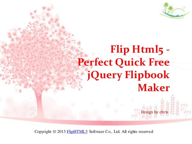 Flip Html5 Perfect Quick Free jQuery Flipbook Maker Design by chris  Copyright © 2013 FlipHTML5 Software Co., Ltd. All rig...