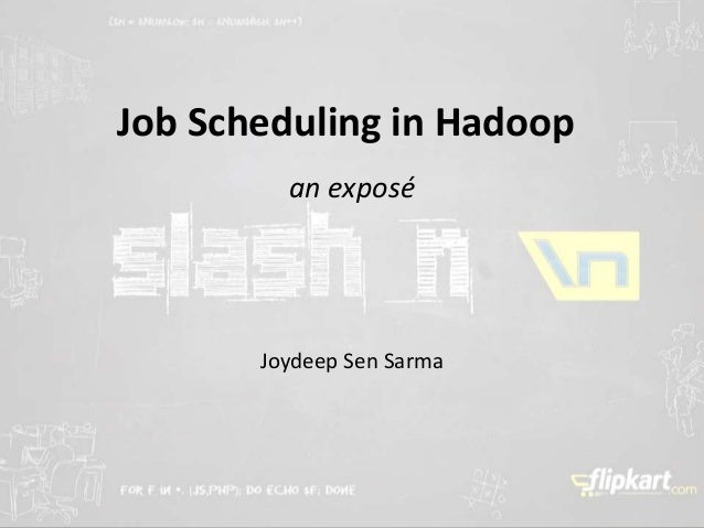 Job Scheduling in Hadoop an exposé  Joydeep Sen Sarma