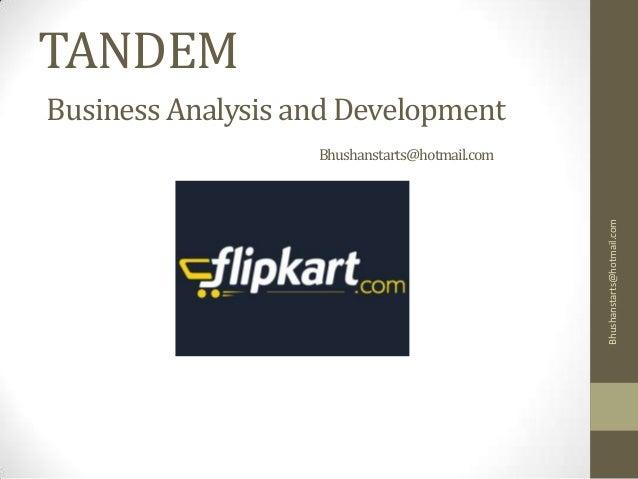 TANDEM Business Analysis and Development Bhushanstarts@hotmail.com Bhushanstarts@hotmail.com